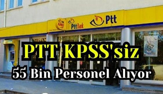 PTT KPSS'siz 55 Bin Personel Alıyor