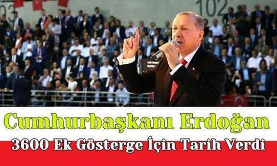Son Dakika: Cumhurbaşkanı Erdoğan 3600 Ek Gösterge İçin Tarih Verdi