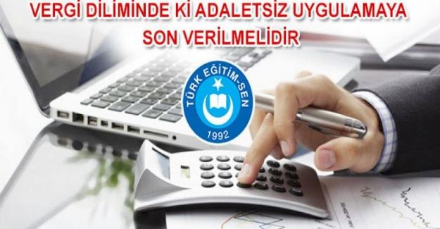 Türk Eğitim Sen: Vergi Diliminde ki Adaletsiz Uygulama Bir An Önce Son Bulmalı