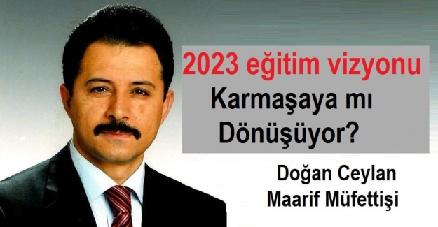 2023 EĞİTİM VİZYONU KARMAŞAYA MI DÖNÜŞÜYOR?