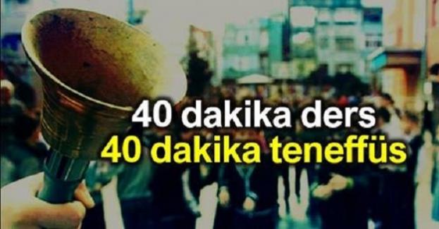 40 DAKİKA DERS 40 DAKİKA TENEFFÜS ÇIKMAZI