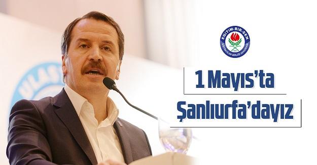 Ali Yalçın : 1 Mayıs'ta Şanlıurfa'dayız