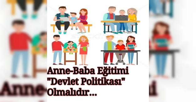 """ANNE- BABA EĞİTİMİ """"DEVLET POLİTİKASI"""" OLMALIDIR.."""
