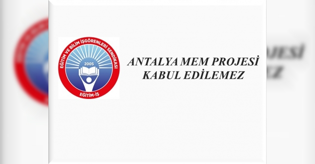 ANTALYA MEM PROJESİ KABUL EDİLEMEZ