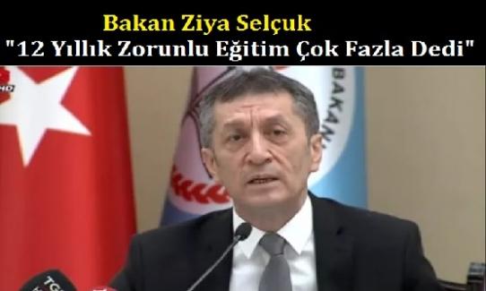"""Milli Eğitim Bakanı Ziya Selçuk: """"12 Yıllık Zorunlu Eğitim Çok Fazla Dedi"""""""
