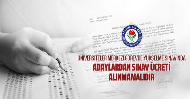 Üniversiteler merkezi görevde yükselme sınavında adaylardan sınav ücreti alınmamalıdır