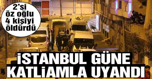 İstanbul'da Dün Gece Katliam Yaşandı: 2'si Öz Oğlu 4 Kişiyi Öldürdü