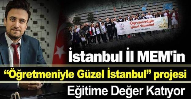 """İstanbul İl MEM'in """"Öğretmeniyle Güzel İstanbul"""" projesi Eğitime Değer Katıyor"""