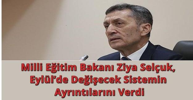 Milli Eğitim Bakanı Ziya Selçuk, Eylül'de değişecek sistemin ayrıntılarını verdi
