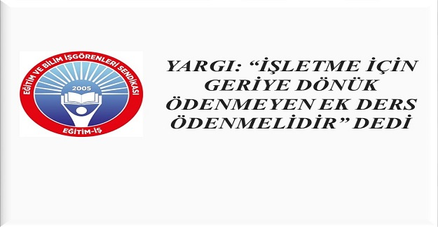 """""""İŞLETME İÇİN GERİYE DÖNÜK ÖDENMEYEN EK DERS ÖDENMELİDİR"""" DEDİ"""