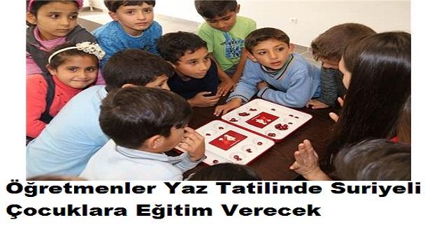 Öğretmenler Yaz Tatilinde Suriyeli Çocuklara Eğitim Verecek