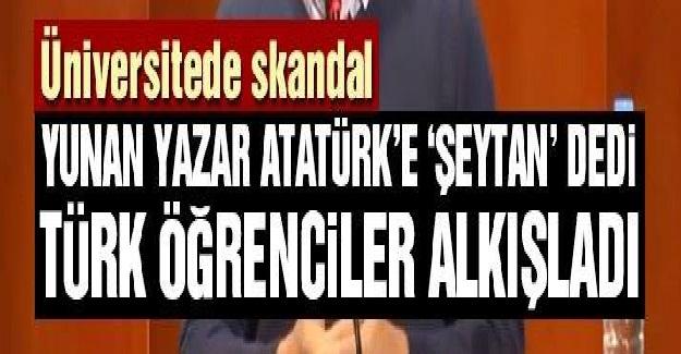 """Yunan yazar Atatürk'e """"şeytan"""" diye hakaret etti Türk öğrenciler yazarı alkışladı"""