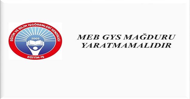 EĞİTİM İŞ: MEB GYS MAĞDURU YARATMAMALIDIR