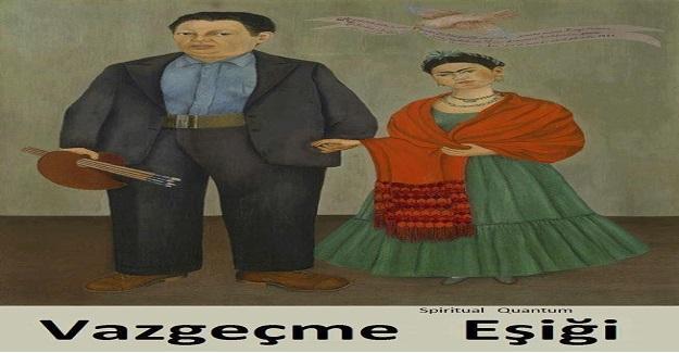 Frida Kahlo, Diego vazgeçme eşiğini şöyle açıklamıştır..