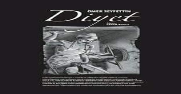 """Ömer Seyfettin'in en bilinen hikâyelerinden """"D İ Y E T"""""""
