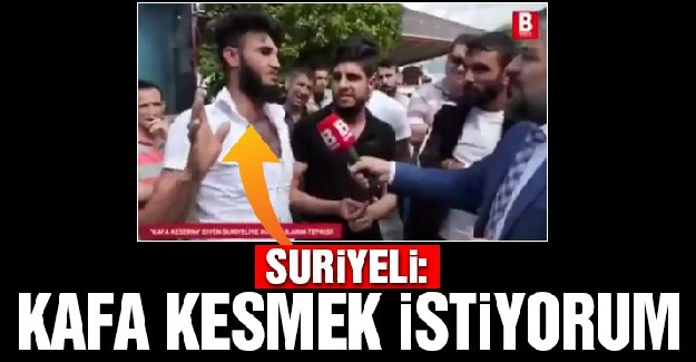 """Suriyeli sığınmacı sokak röportajında kan donduran sözler söyledi: """"Kafa kesmek istiyorum"""""""