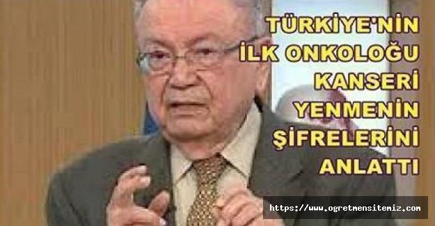 Türkiye'nin ilk onkoloğu Prof. Bülent Berkarda, kanserli hastalara bugüne kadar hiç duymadıkları hayati önerilerde bulundu.