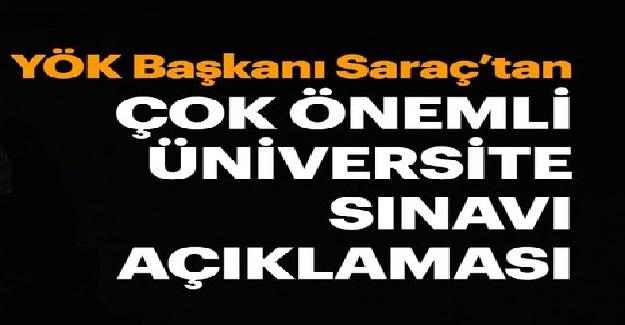 Yüksek Öğretim Kurumu (YÖK) Başkanı Yekta Saraç'tan Üniversiteye Giriş Sınavı İle İlgili Flaş Açıklama