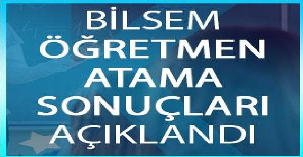 2019 Yılı BİLSEM Öğretmen Atama Sonuçları Açıklandı