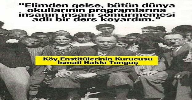 Köy Enstitüleri'nin kurucusu İsmail Hakkı Tonguç'u anarken / Cafer Mete