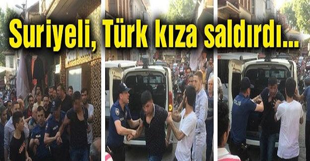 Suriye Vatandaşı Türk Kızına Saldırdı, İlçe Ayağa Kalktı