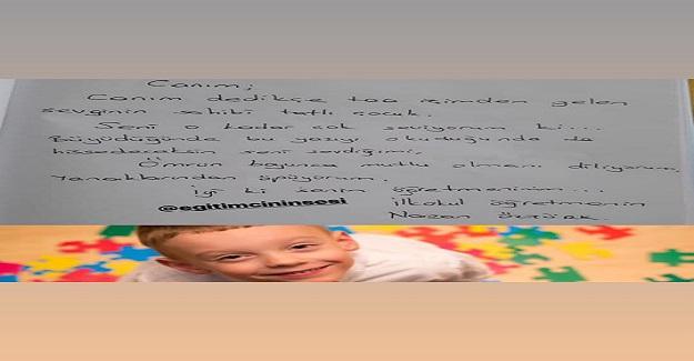 Atipik otizm teşhisi konan ve bu hastalığı yenen çocuğun 1. Sınıf öğretmeninin, çocuğun hatıra defterine yazmış olduğu duygulandıran sevgi dolu yazısı...