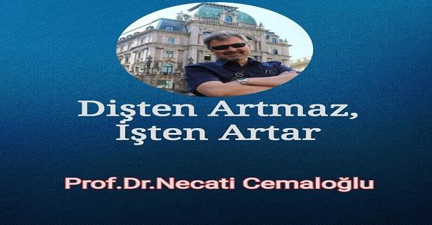 DİŞTEN ARTMAZ, İŞTEN ARTAR Prof.Dr.Necati Cemaloğlu