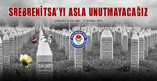 Srebrenitsa'yı asla unutmayacağız