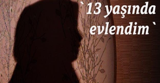 """13 Yaşında Evlendirilen Çocuk Gelinin itirafları: """"O kadar çocuktum ki beni kandırıyordu"""""""