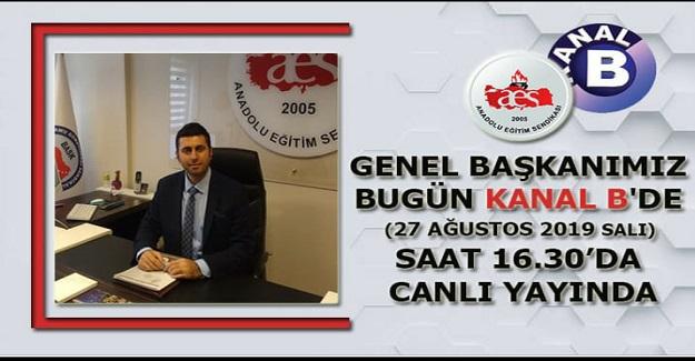 Anadolu Eğitim Sendikası Genel Başkanı Mehmet Alper ÖĞRETİCİ, 27 Ağustos 2019 Salı (Bugün) günü saat 16.30'da Kanal B' de