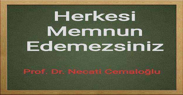 HERKESİ MEMNUN EDEMEZSİNİZ Prof.Dr. Necati Cemaloğlu