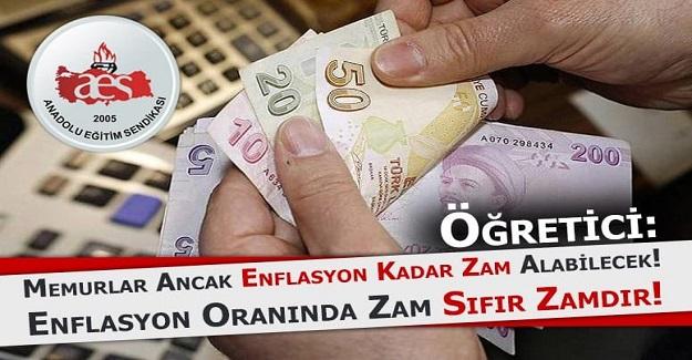 ÖĞRETİCİ:Memurlar Ancak Enflasyon Kadar Zam Alabilecek! Enflasyon Oranında Zam Sıfır Zamdır