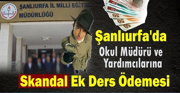 Şanlıurfa'da Okul Müdürü ve Yardımcılarına Skandal Ek Ders Ödemesi