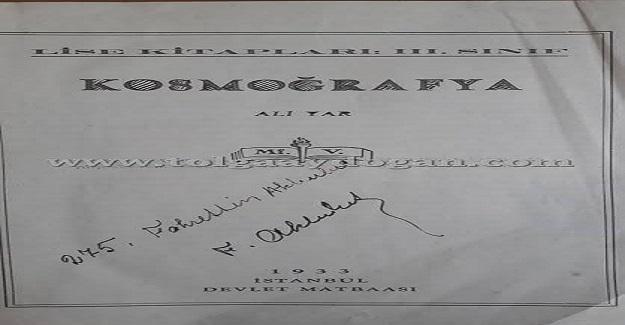 Yıl 1929.. Lise 3 ders kitabı. Adı: Kozmografya.. Yazarı Ordinaryüs Prof. Dr. Ali Yar. Atatürk'ün isteği ile yazıldı. Büyük önderdeki öngörüye bakar mısınız?