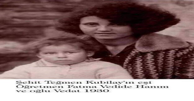 Cumhuriyet Şehidi Kubilay daha 24 yaşındaydı Menemen'de katledildiğinde.Evliydi Kubilay. Fatma Vedide hanım da öğretmendi.