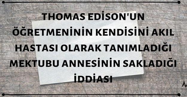 """Edisonbir gün eve geldiğine annesine bir kağıt vermiş ve; """"Bu kağıdı öğretmenim verdi ve sadece sana vermemi tembihledi."""" demiş."""