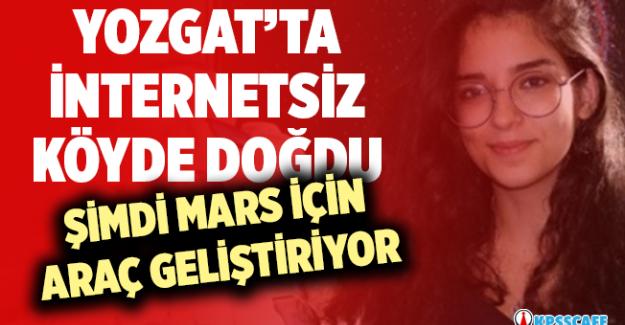 Yozgat'ta İnternetsiz köyde doğdu, şimdi Mars için araç geliştiriyor!