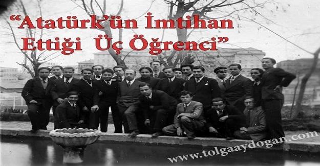 Atatürk'ün İmtihan Ettiği Üç Öğrenci