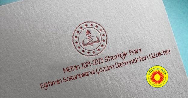 MEB'in 2019-2023 Stratejik Planı Eğitimin Sorunlarına Çözüm Üretmekten Uzaktır!