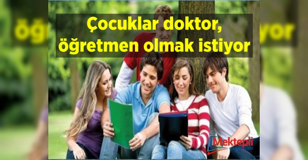 Mesleki Eğilimler Araştırmasına göre Türk çocukları doktor, öğretmen ve veteriner olmak istiyor