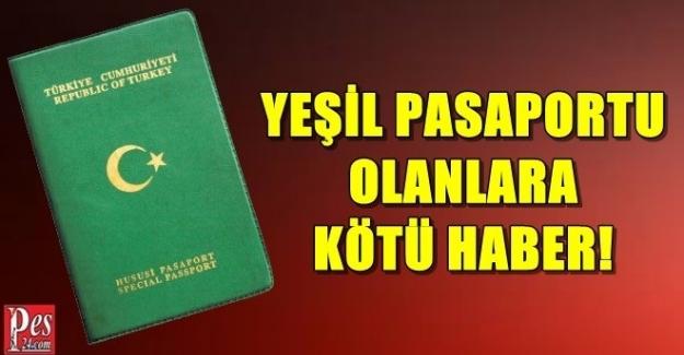 YEŞİL VE GRİ PASAPORTU OLANLARA KÖTÜ HABER!