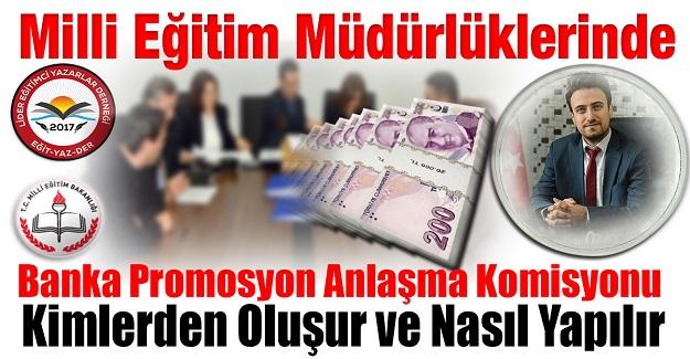 Milli Eğitim Müdürlükleri Banka Promosyon Anlaşma Komisyonu Kimlerden Oluşur ve Nasıl Yapılır