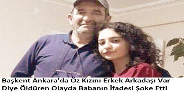 Başkent Ankara'da Öz Kızını Erkek Arkadaşı Var Diye Öldüren Olayda Babanın İfadesi Şoke Etti
