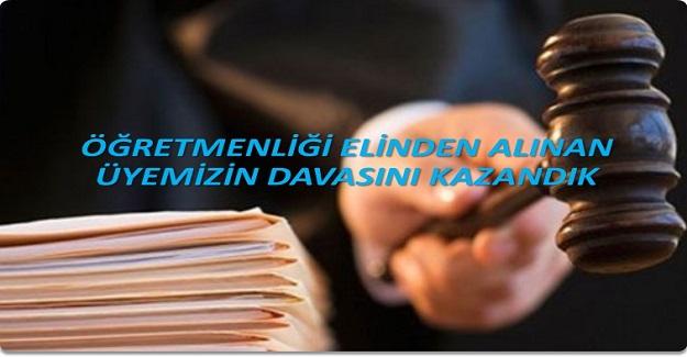 ÖĞRETMENLİĞİ ELİNDEN ALINAN EĞİTİM İŞ ÜYESİ DAVASINI KAZANDI