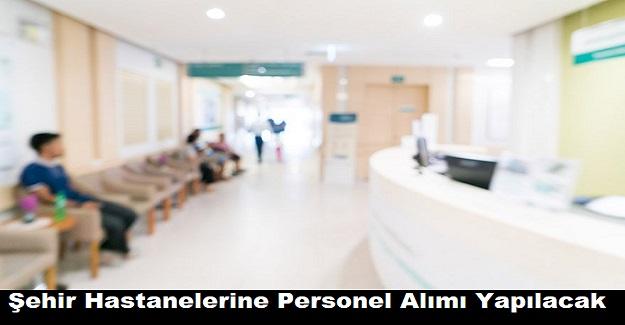 Şehir Hastanelerine Çok Sayıda Personel Alımı Yapılacak