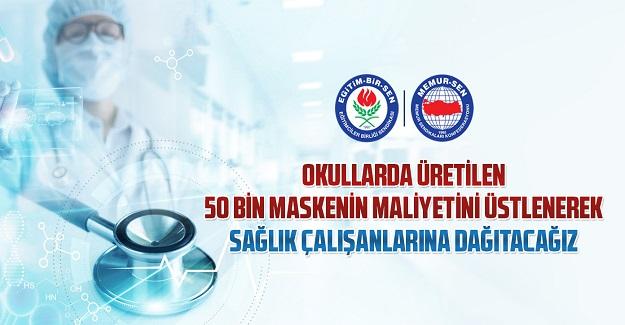 Eğitim Bir Sen,Okullarda üretilen 50 bin maskenin maliyetini üstlenerek sağlık çalışanlarına dağıtacağız