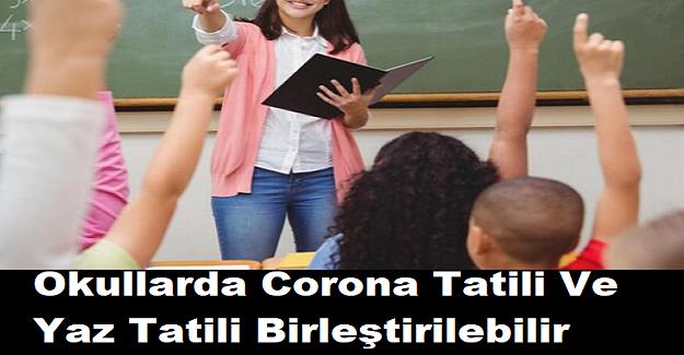 Son Dakika: Okullarda Corona Tatili Ve Yaz Tatili Birleştirilebilir