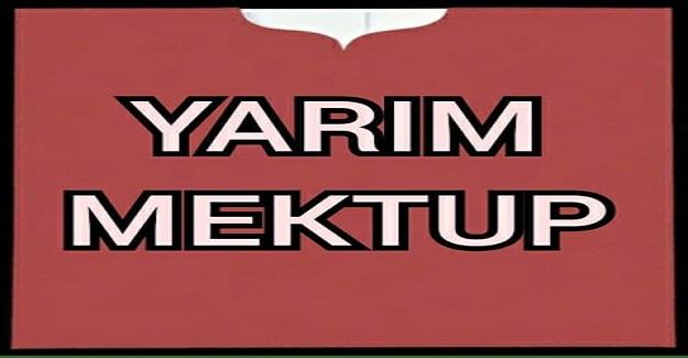 YARIM MEKTUP...