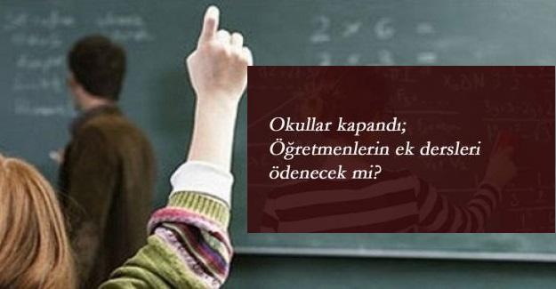 2019-2020 Eğitim Öğretim Yılı Sona Erdi: Öğretmenlerin Mayıs ve Haziran Ek Ders Ücretleri Ödenecek mi?