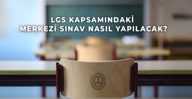 LGS KAPSAMINDA YAPILACAK MERKEZİ SINAVA İLİŞKİN SORULAR VE CEVAPLAR